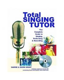Total Singing Tutor: The Complete Guide to Singing, Recording and Performing